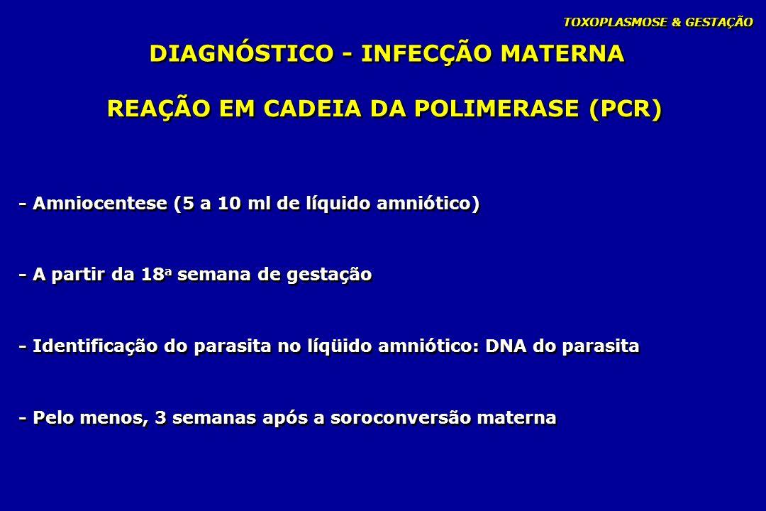 DIAGNÓSTICO - INFECÇÃO MATERNA REAÇÃO EM CADEIA DA POLIMERASE (PCR)