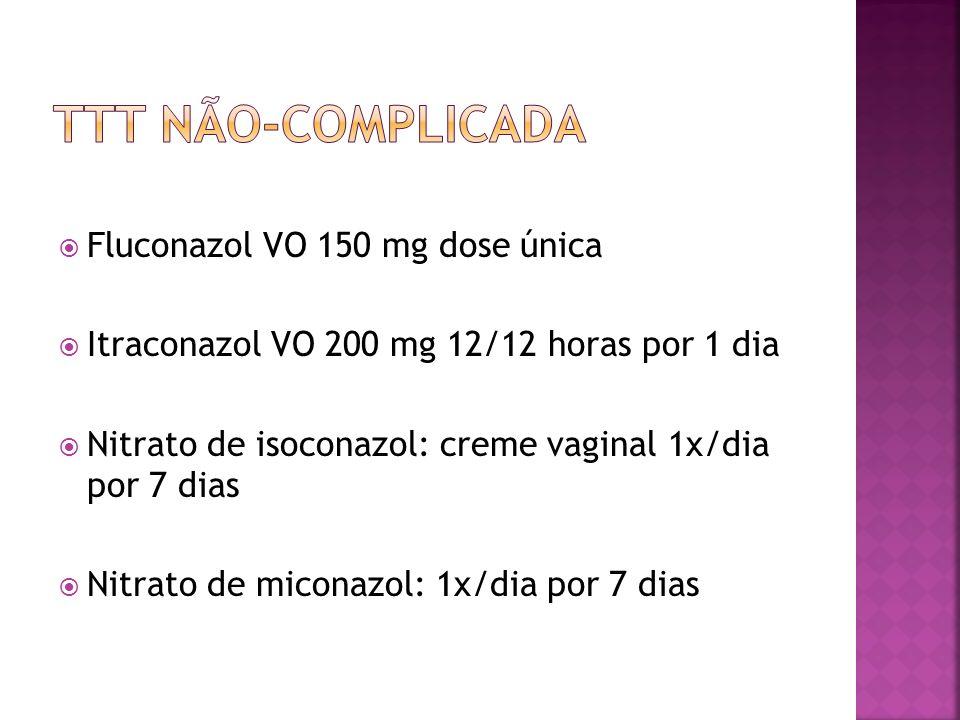 TTT NÃO-COMPLICADA Fluconazol VO 150 mg dose única