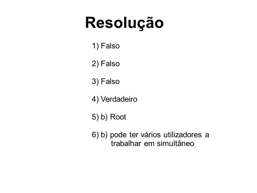 Resolução 1) Falso 2) Falso 3) Falso 4) Verdadeiro 5) b) Root