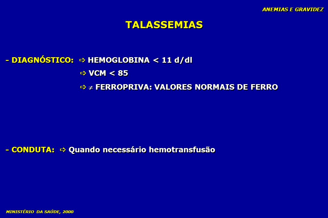 TALASSEMIAS - DIAGNÓSTICO:  HEMOGLOBINA < 11 d/dl  VCM < 85