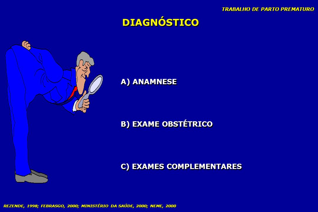 DIAGNÓSTICO A) ANAMNESE B) EXAME OBSTÉTRICO C) EXAMES COMPLEMENTARES