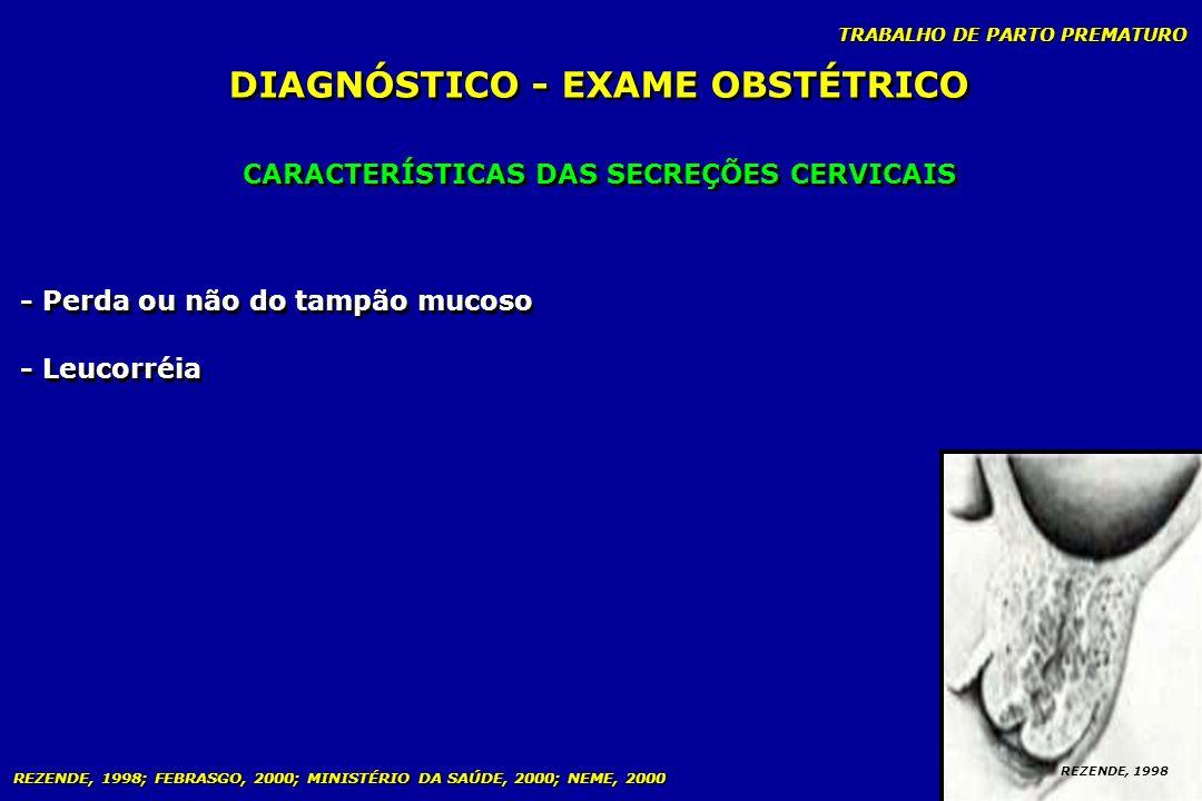 DIAGNÓSTICO - EXAME OBSTÉTRICO CARACTERÍSTICAS DAS SECREÇÕES CERVICAIS