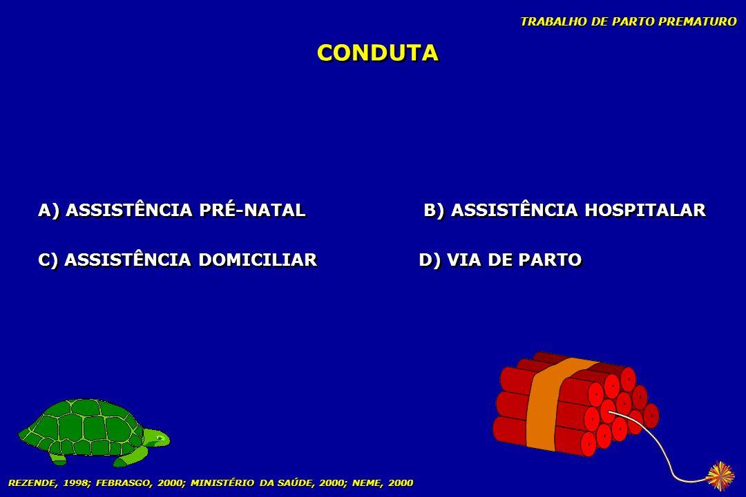 CONDUTA A) ASSISTÊNCIA PRÉ-NATAL B) ASSISTÊNCIA HOSPITALAR