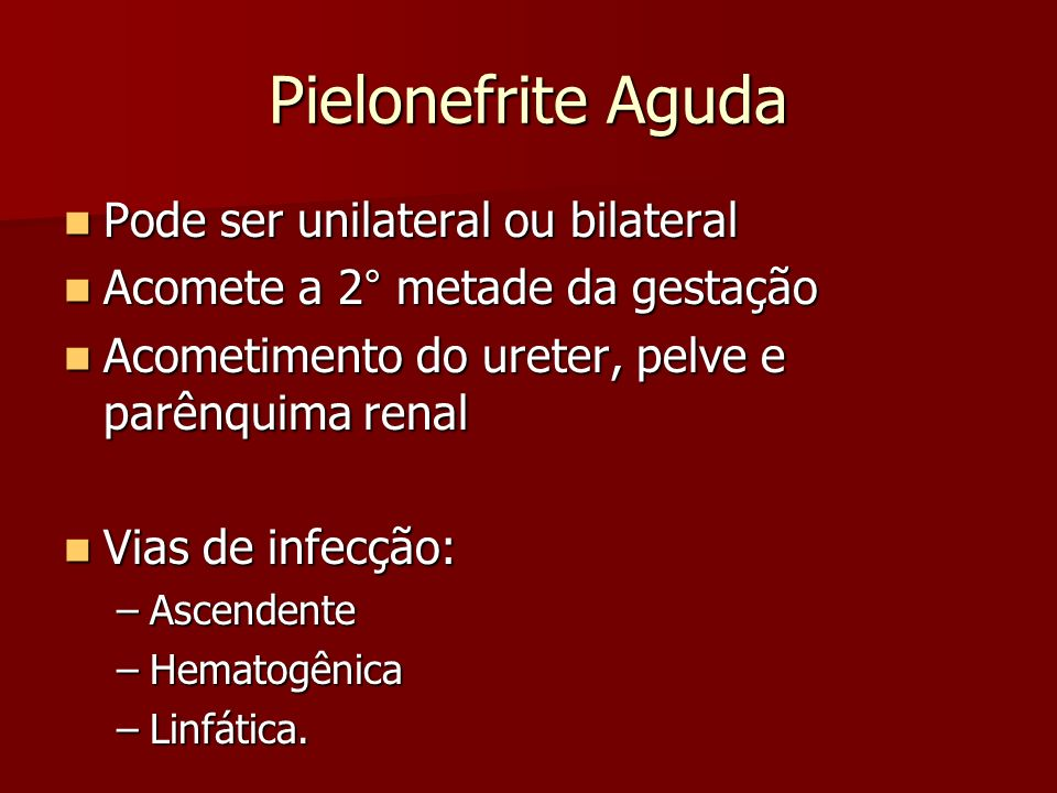 Pielonefrite Aguda Pode ser unilateral ou bilateral