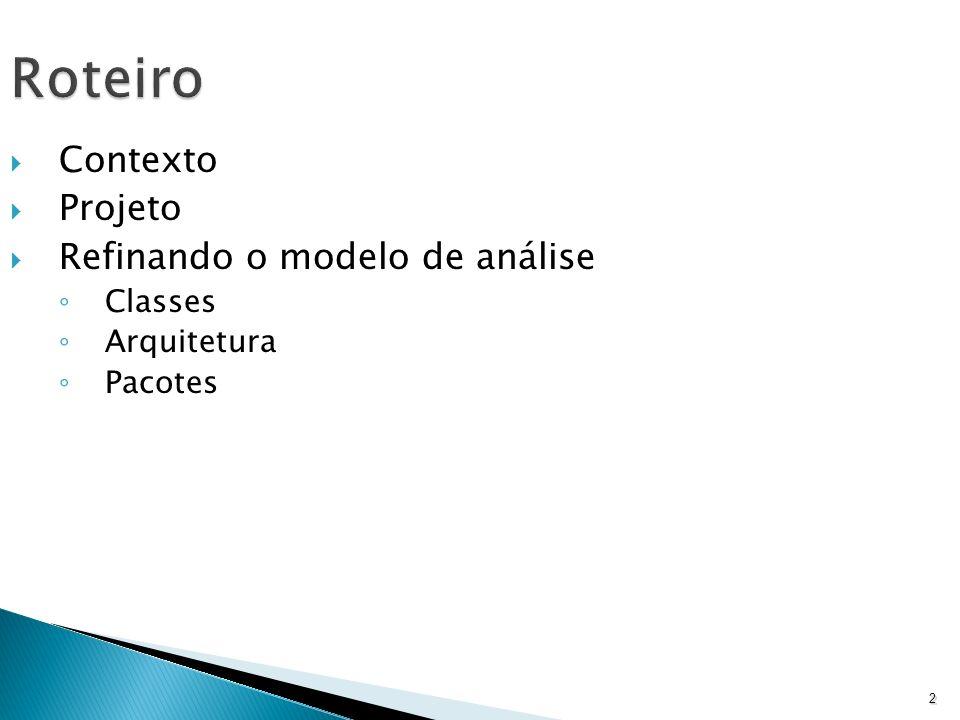 Roteiro Contexto Projeto Refinando o modelo de análise Classes