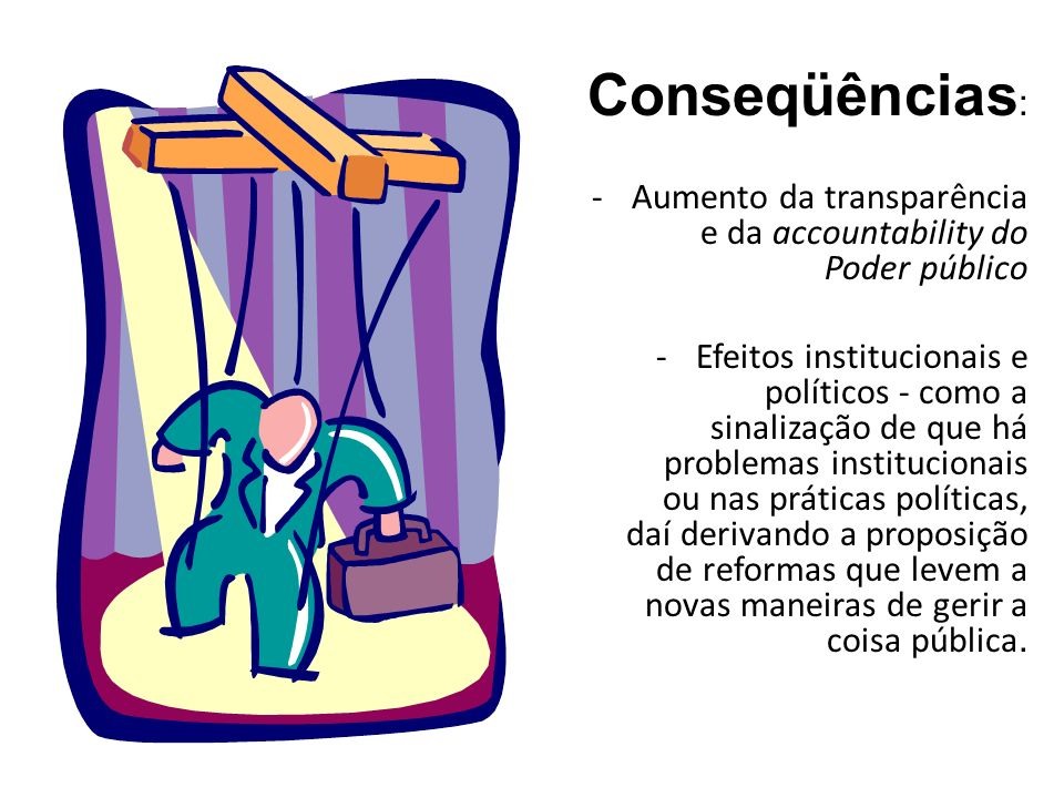 Conseqüências: - Aumento da transparência e da accountability do Poder público.