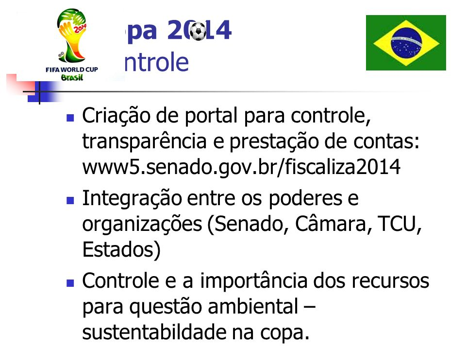 Copa 2014 Controle Criação de portal para controle, transparência e prestação de contas: www5.senado.gov.br/fiscaliza2014.