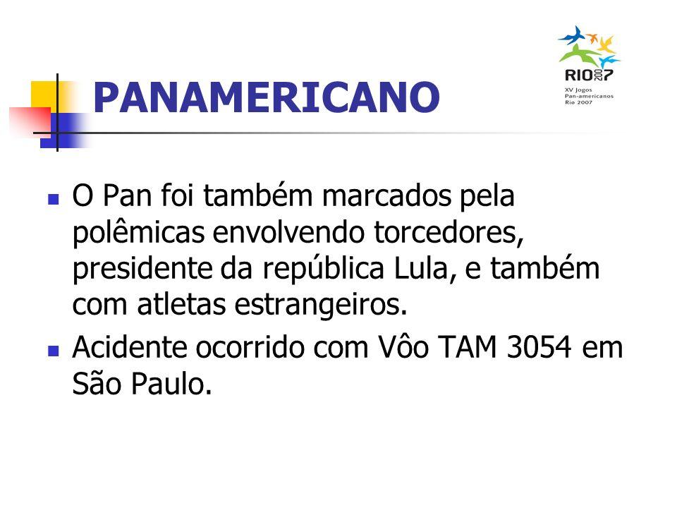 PANAMERICANOO Pan foi também marcados pela polêmicas envolvendo torcedores, presidente da república Lula, e também com atletas estrangeiros.