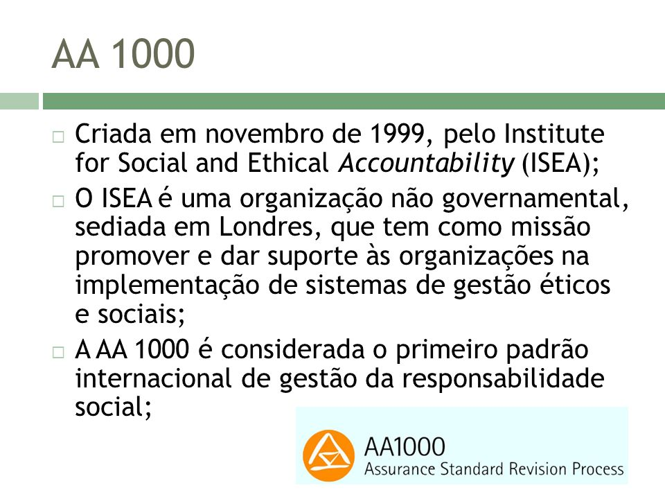 AA 1000 Criada em novembro de 1999, pelo Institute for Social and Ethical Accountability (ISEA);