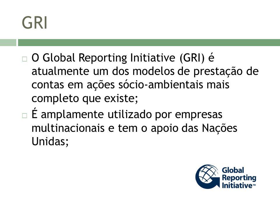 GRI O Global Reporting Initiative (GRI) é atualmente um dos modelos de prestação de contas em ações sócio-ambientais mais completo que existe;