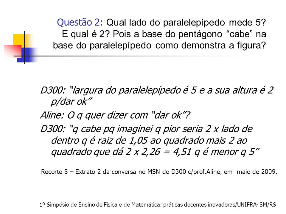 D300: largura do paralelepípedo é 5 e a sua altura é 2 p/dar ok