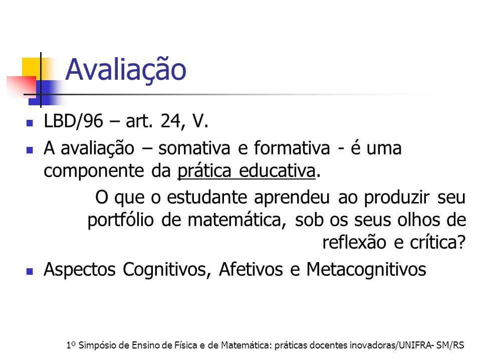Avaliação LBD/96 – art. 24, V. A avaliação – somativa e formativa - é uma componente da prática educativa.