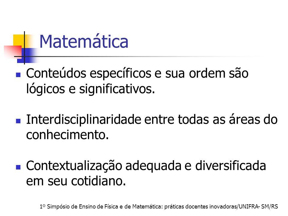MatemáticaConteúdos específicos e sua ordem são lógicos e significativos. Interdisciplinaridade entre todas as áreas do conhecimento.