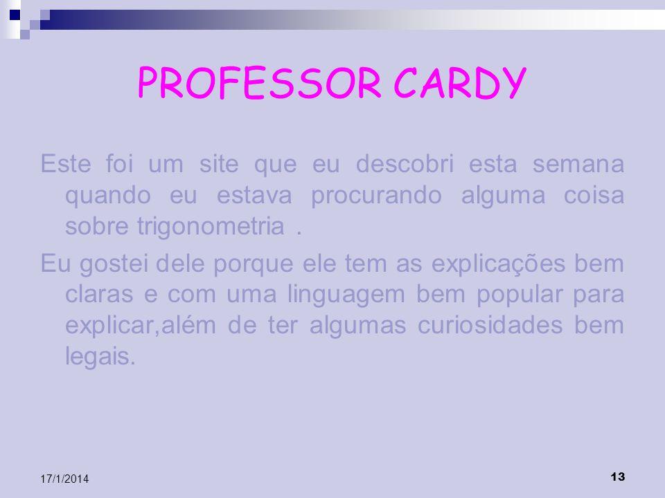 PROFESSOR CARDY Este foi um site que eu descobri esta semana quando eu estava procurando alguma coisa sobre trigonometria .