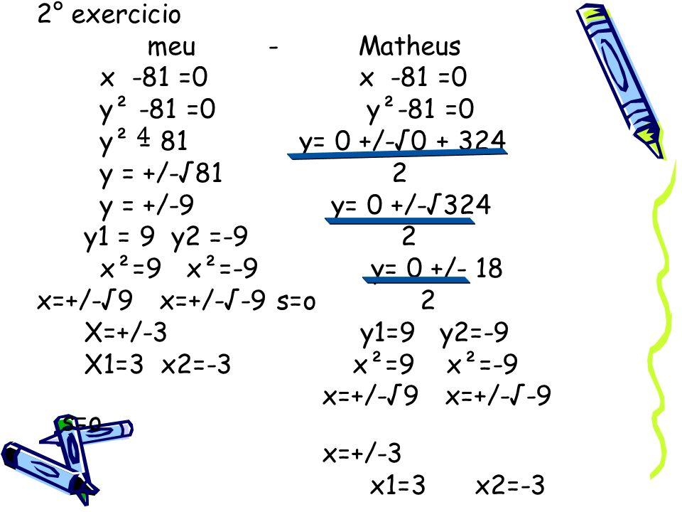 2° exercicio meu - Matheus x -81 =0 x -81 =0 y² -81 =0 y²-81 =0