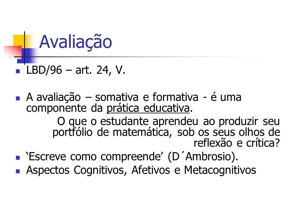 AvaliaçãoLBD/96 – art. 24, V. A avaliação – somativa e formativa - é uma componente da prática educativa.