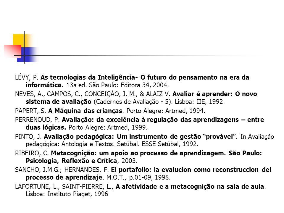 LÉVY, P. As tecnologias da Inteligência- O futuro do pensamento na era da informática. 13a ed. São Paulo: Editora 34, 2004.