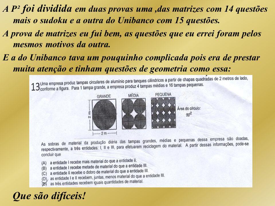 A P² foi dividida em duas provas uma ,das matrizes com 14 questões mais o sudoku e a outra do Unibanco com 15 questões.