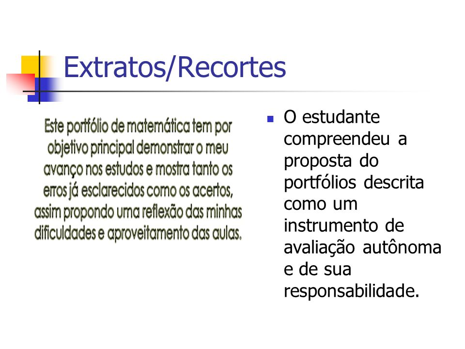 Extratos/RecortesO estudante compreendeu a proposta do portfólios descrita como um instrumento de avaliação autônoma e de sua responsabilidade.