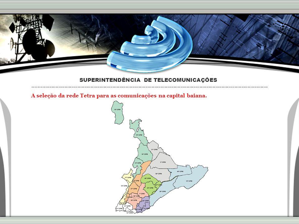 A seleção da rede Tetra para as comunicações na capital baiana.