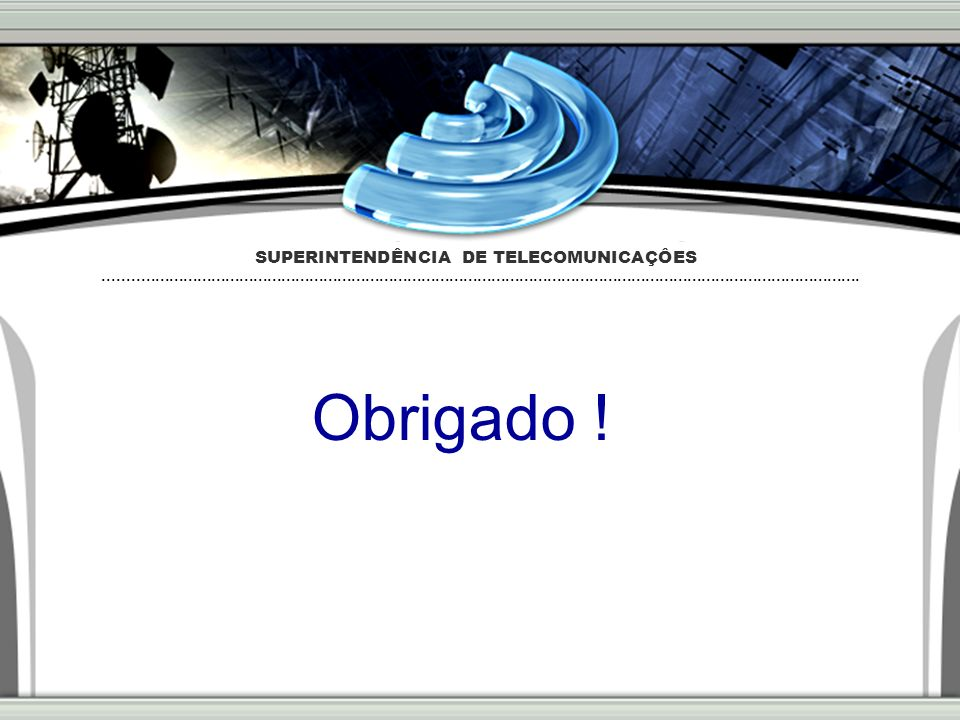 Obrigado ! SUPERINTENDÊNCIA DE TELECOMUNICAÇÔES