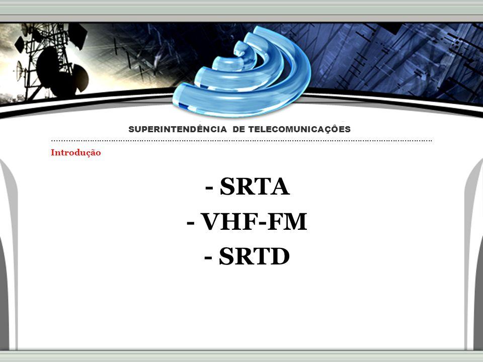 - SRTA - VHF-FM - SRTD SUPERINTENDÊNCIA DE TELECOMUNICAÇÔES