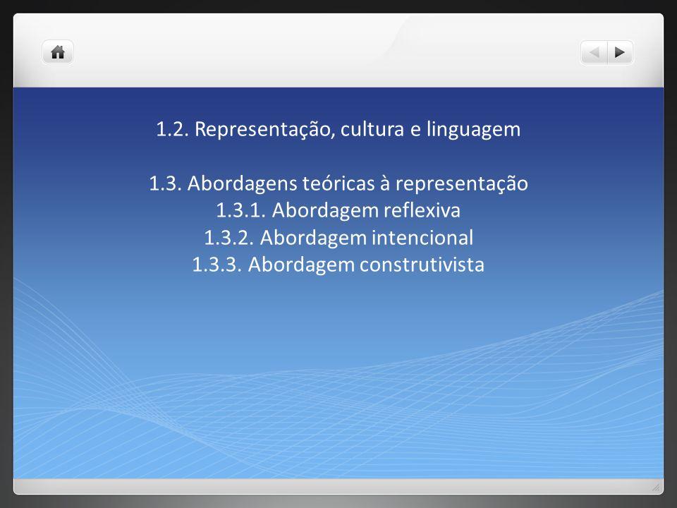 1. 2. Representação, cultura e linguagem 1. 3