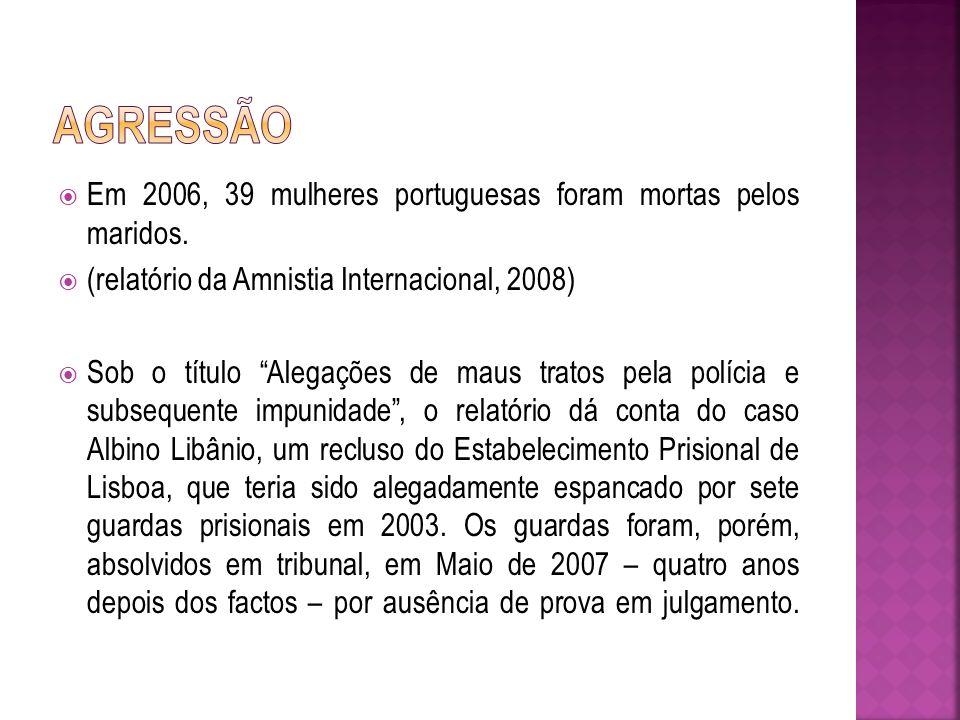 Agressão Em 2006, 39 mulheres portuguesas foram mortas pelos maridos.