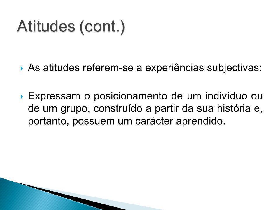 Atitudes (cont.) As atitudes referem-se a experiências subjectivas: