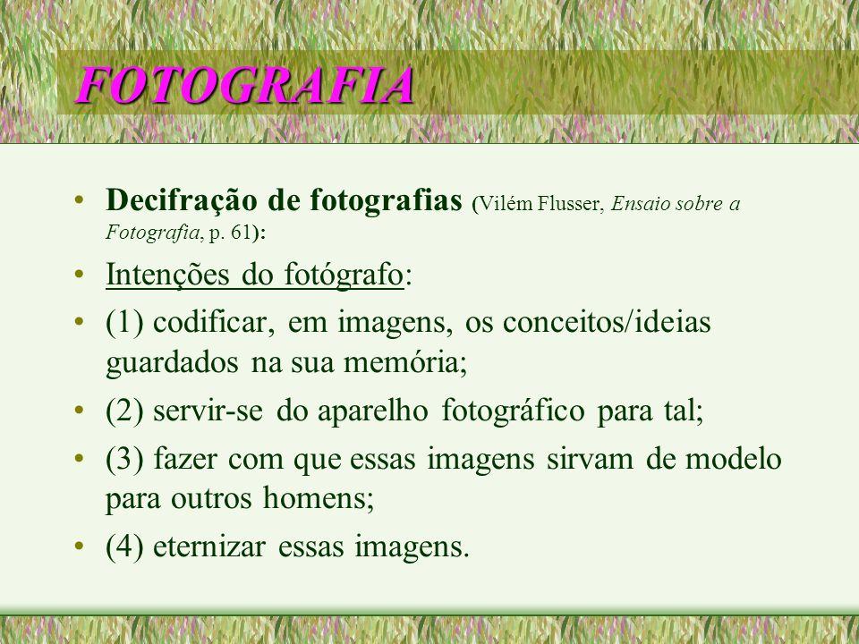 FOTOGRAFIA Decifração de fotografias (Vilém Flusser, Ensaio sobre a Fotografia, p. 61): Intenções do fotógrafo: