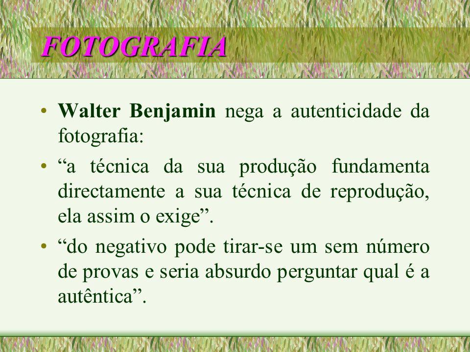 FOTOGRAFIA Walter Benjamin nega a autenticidade da fotografia: