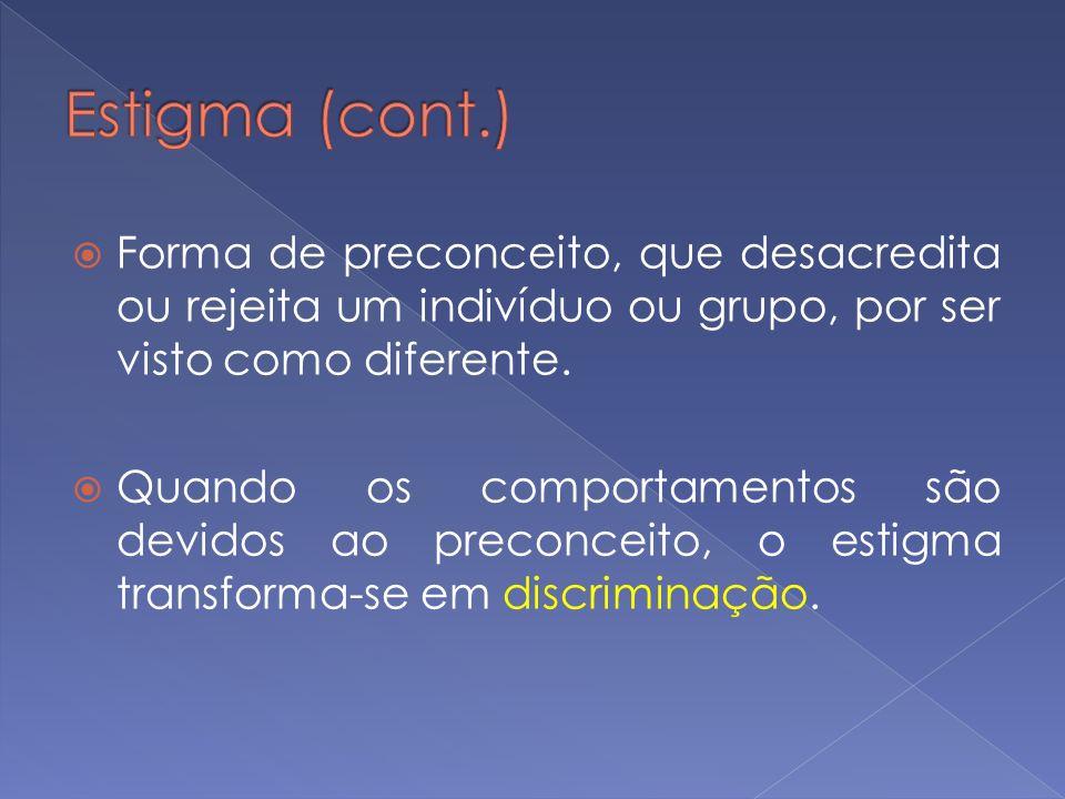Estigma (cont.)Forma de preconceito, que desacredita ou rejeita um indivíduo ou grupo, por ser visto como diferente.