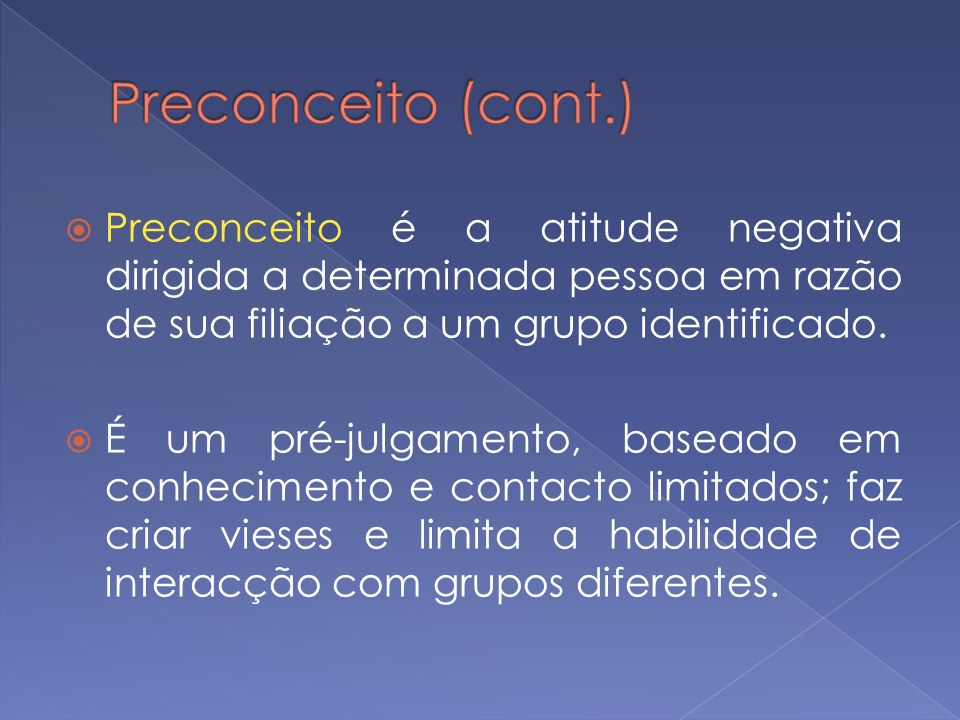 Preconceito (cont.)Preconceito é a atitude negativa dirigida a determinada pessoa em razão de sua filiação a um grupo identificado.