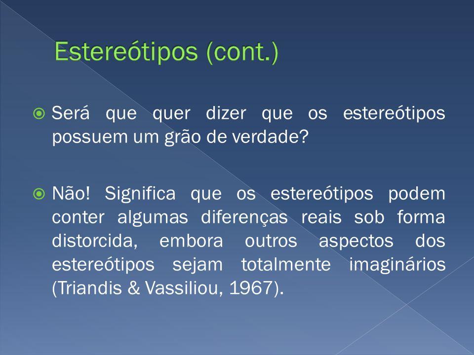 Estereótipos (cont.) Será que quer dizer que os estereótipos possuem um grão de verdade
