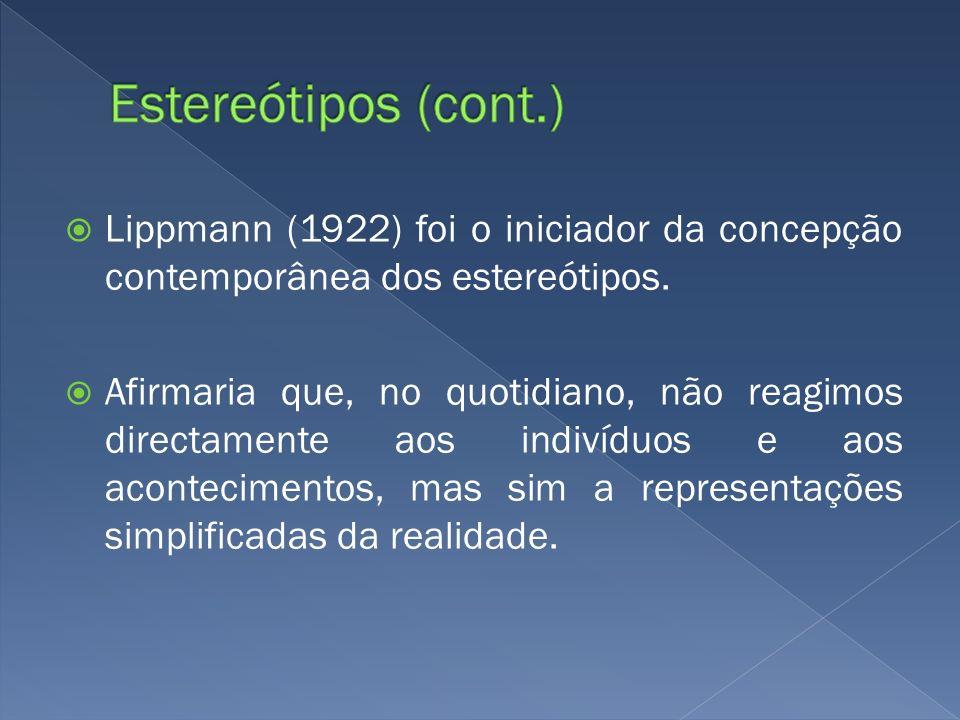 Estereótipos (cont.) Lippmann (1922) foi o iniciador da concepção contemporânea dos estereótipos.