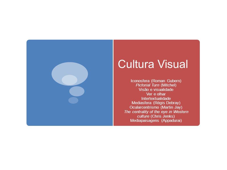 Cultura Visual Iconosfera (Roman Gubern) Pictorial Turn (Mitchel)