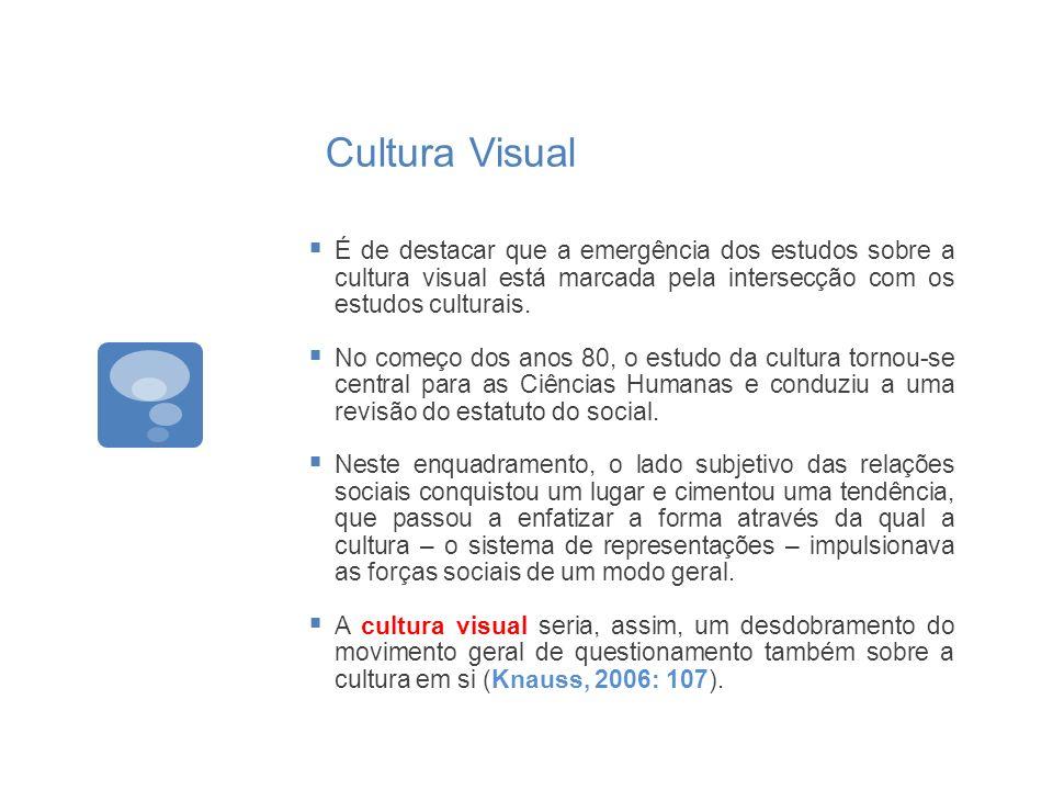 Cultura Visual É de destacar que a emergência dos estudos sobre a cultura visual está marcada pela intersecção com os estudos culturais.