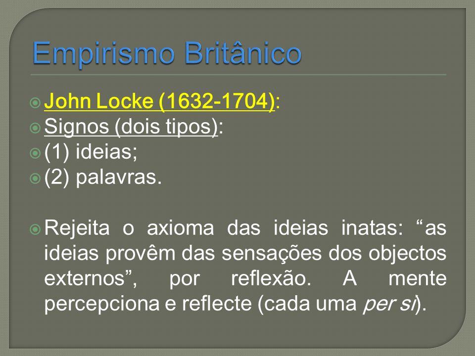 Empirismo Britânico John Locke (1632-1704): Signos (dois tipos):