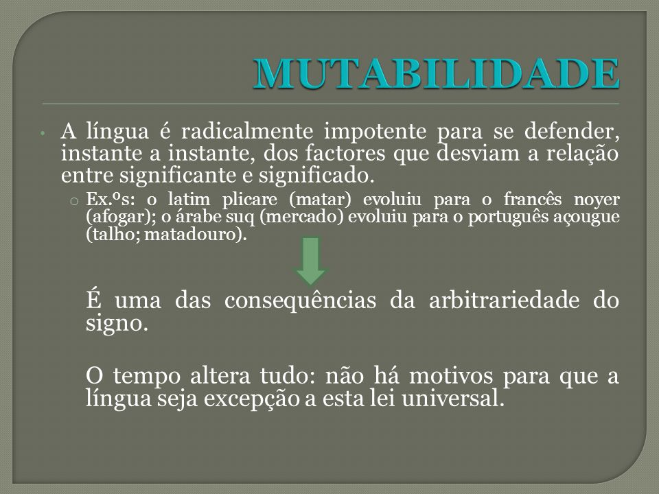 MUTABILIDADE É uma das consequências da arbitrariedade do signo.
