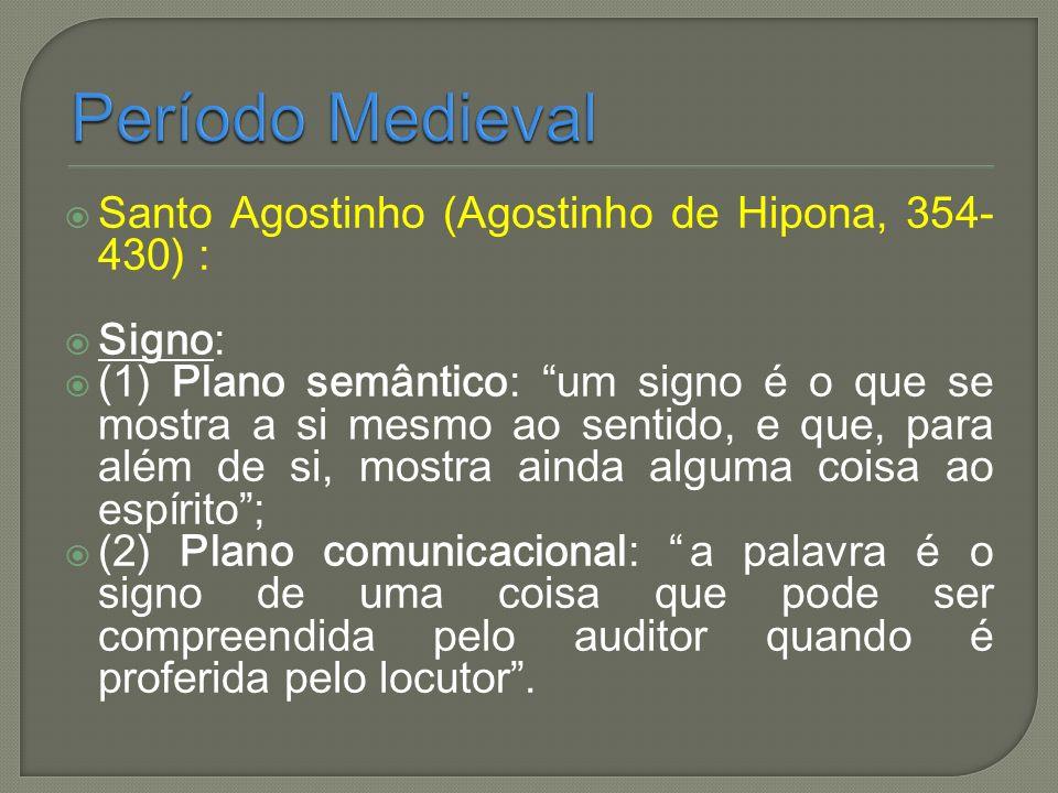 Período Medieval Santo Agostinho (Agostinho de Hipona, 354-430) :