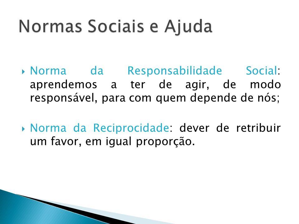 Normas Sociais e Ajuda Norma da Responsabilidade Social: aprendemos a ter de agir, de modo responsável, para com quem depende de nós;