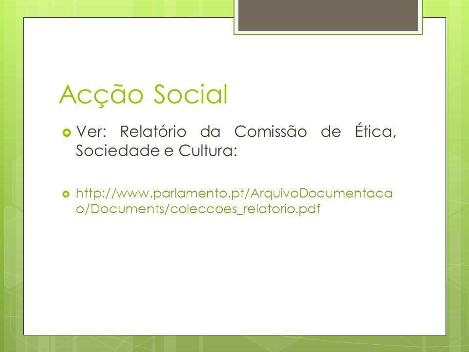 Acção Social Ver: Relatório da Comissão de Ética, Sociedade e Cultura: