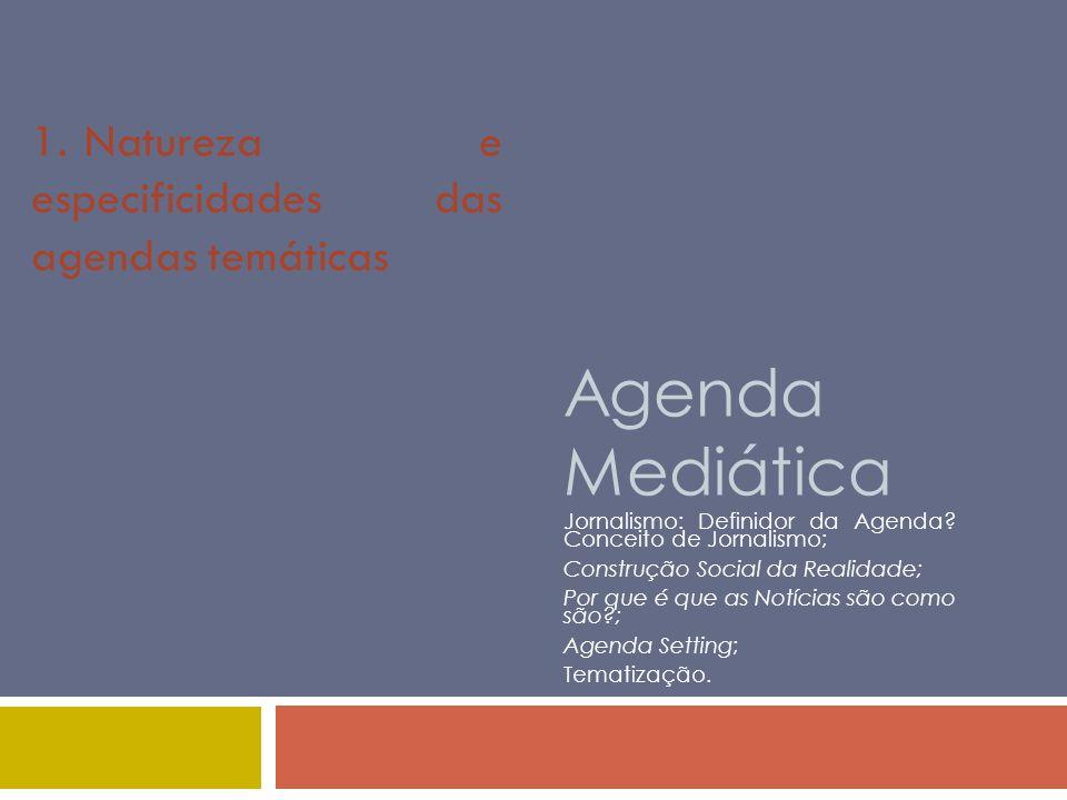 Agenda Mediática 1. Natureza e especificidades das agendas temáticas