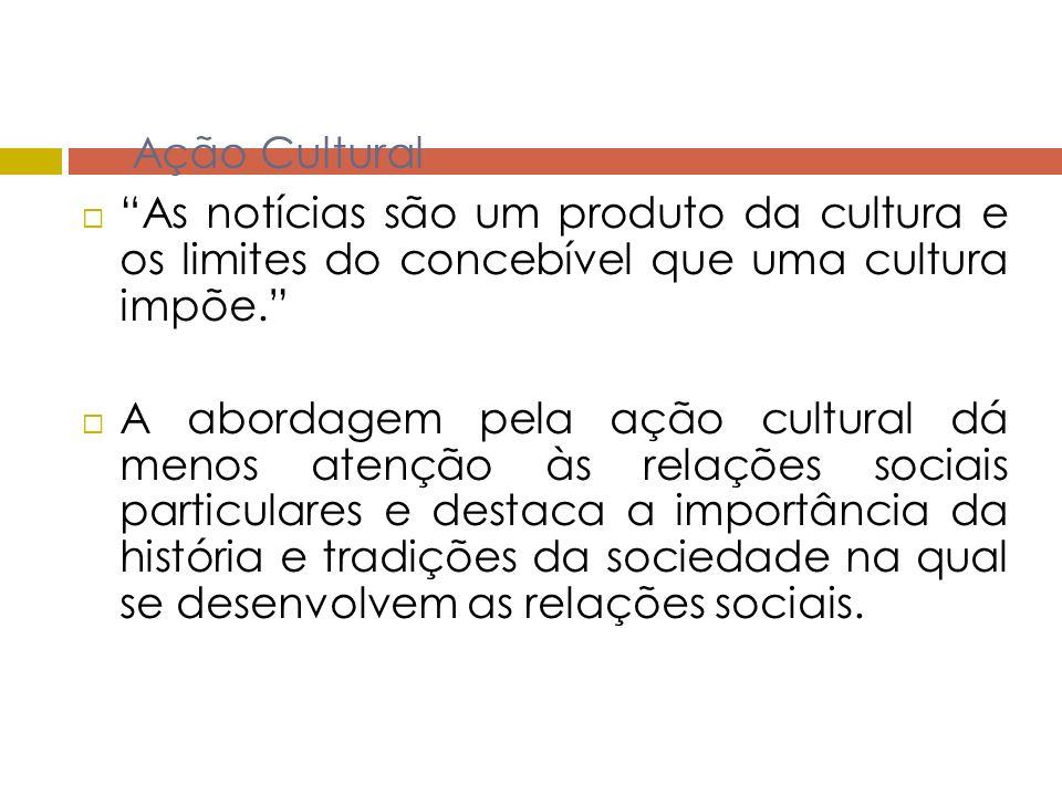 Ação Cultural As notícias são um produto da cultura e os limites do concebível que uma cultura impõe.
