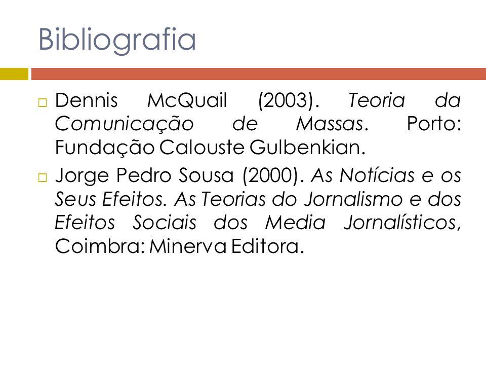 Bibliografia Dennis McQuail (2003). Teoria da Comunicação de Massas. Porto: Fundação Calouste Gulbenkian.