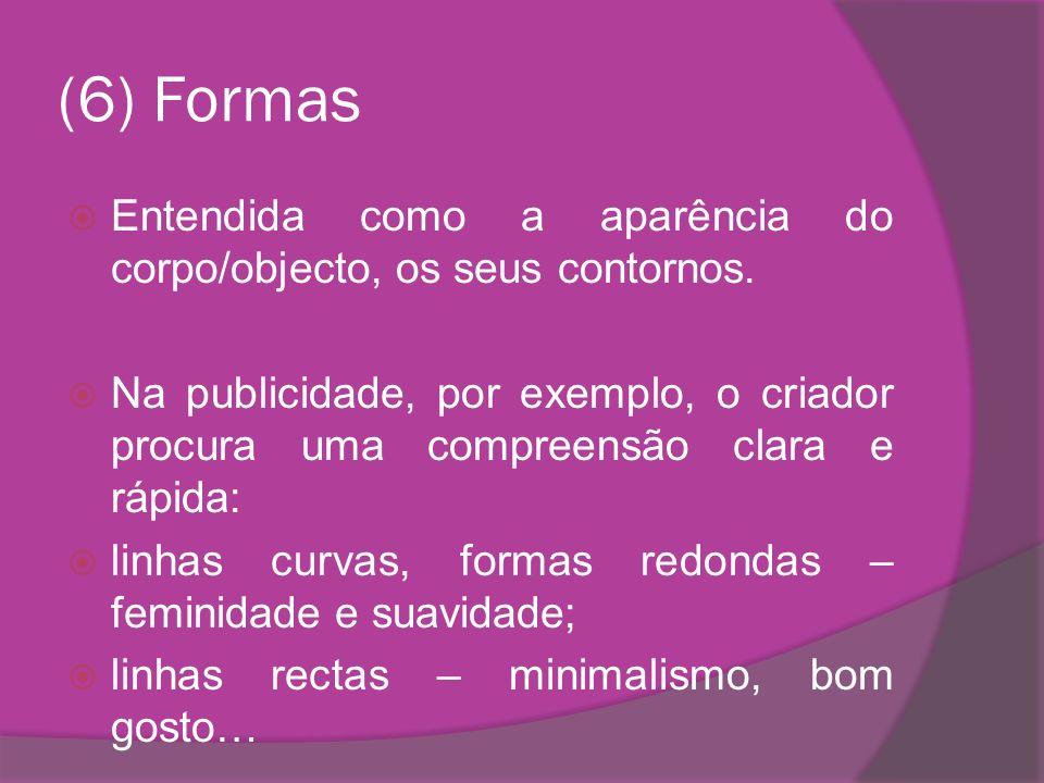 (6) FormasEntendida como a aparência do corpo/objecto, os seus contornos.