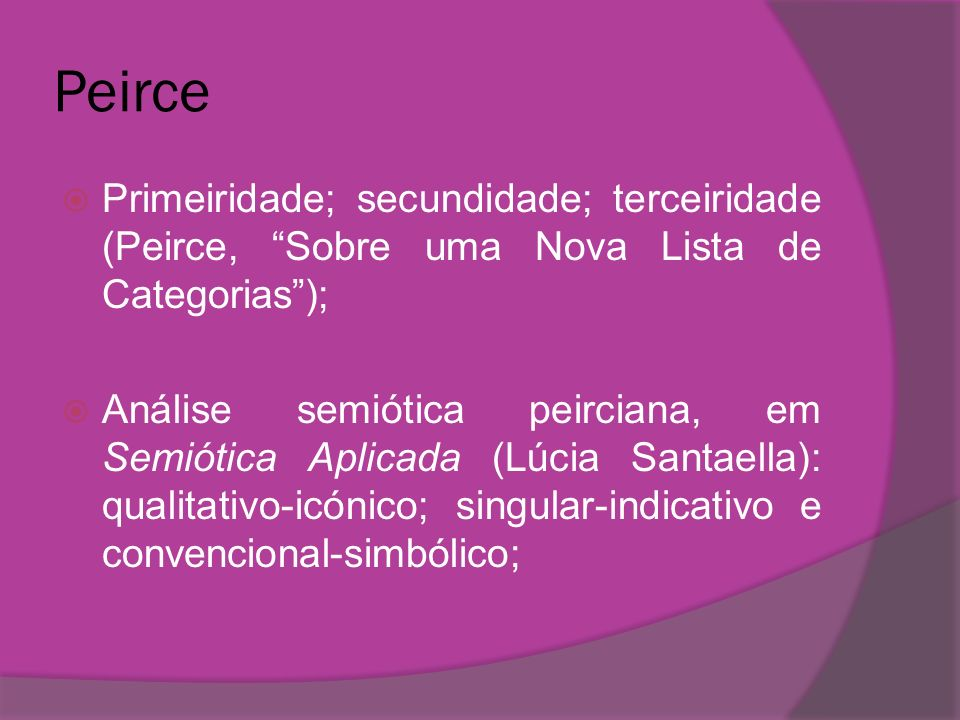 PeircePrimeiridade; secundidade; terceiridade (Peirce, Sobre uma Nova Lista de Categorias );