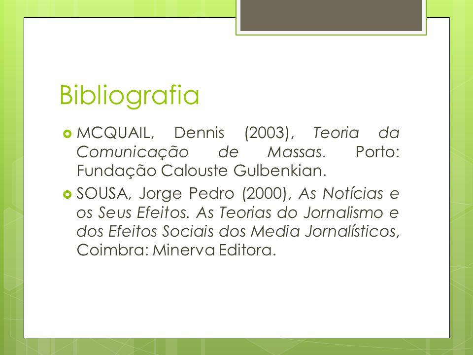 BibliografiaMCQUAIL, Dennis (2003), Teoria da Comunicação de Massas. Porto: Fundação Calouste Gulbenkian.