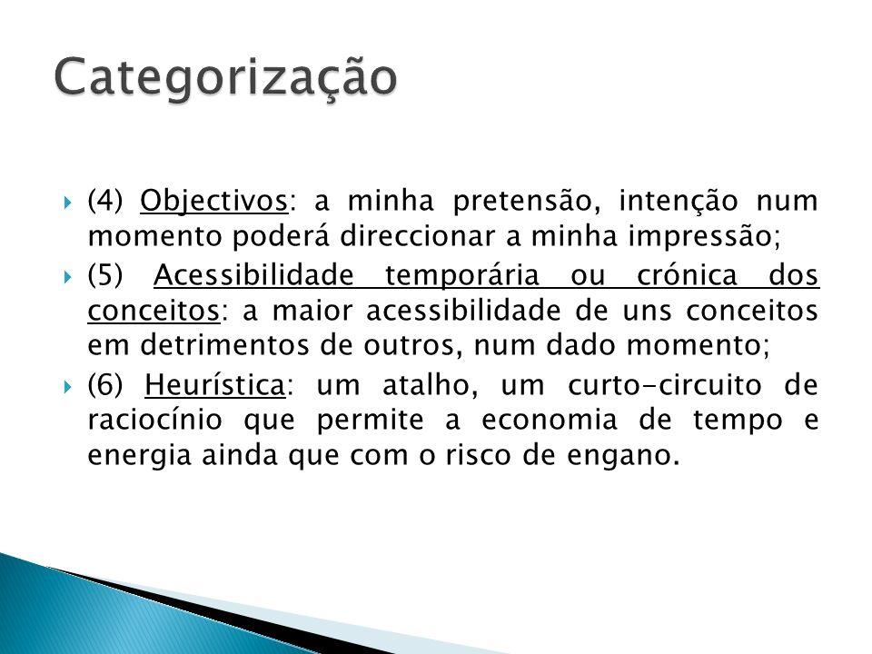 Categorização (4) Objectivos: a minha pretensão, intenção num momento poderá direccionar a minha impressão;