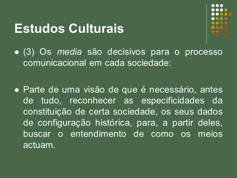 Estudos Culturais (3) Os media são decisivos para o processo comunicacional em cada sociedade: